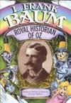 L. Frank Baum: Royal Historian of Oz