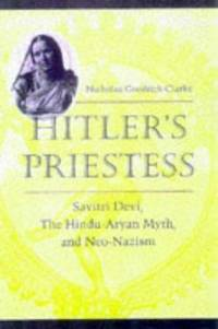Hitler's Priestess: Savitri Devi, the Hindu-Aryan Myth, and Neo-Nazism by Nicholas Goodrick-Clarke - Hardcover - 1998 - from Hang Fire Books and Biblio.com
