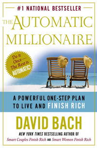 The Automatic Millionaire: A Powerful One-Step Plan to Live and Finish Rich