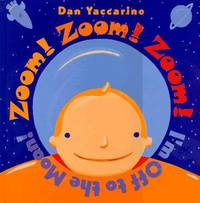 Zoom Zoom Zoom I'm Off to the Moon by Dan Yaccarino