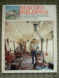 Rescued buildings: The art of living in former schoolhouses, skating rinks, fire stations, churches, barns, summer camps, and cabooses