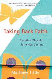 Taking Back Faith: Heretical Thoughts for a New Century