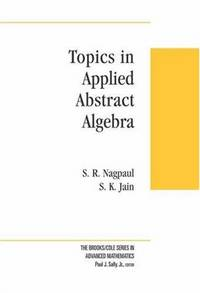 Topics in Applied Abstract Algebra (Brooks/Cole Series in Advanced Mathematics) Nagpaul, S. R....