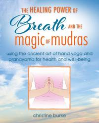 POWER OF BREATH AND HAND YOGA: Pranayama & Mudras For Health & Well-Being (H)