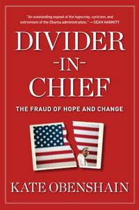 Divider-in-Chief: The Fraud of Hope and Change by Kate Obenshain - Hardcover - First Edition/ First Printing - 2012-09-04 - from Ergodebooks and Biblio.com