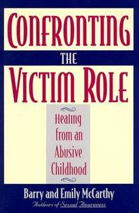 Confronting the Victim Role: Healing from an Abusive Childhood`