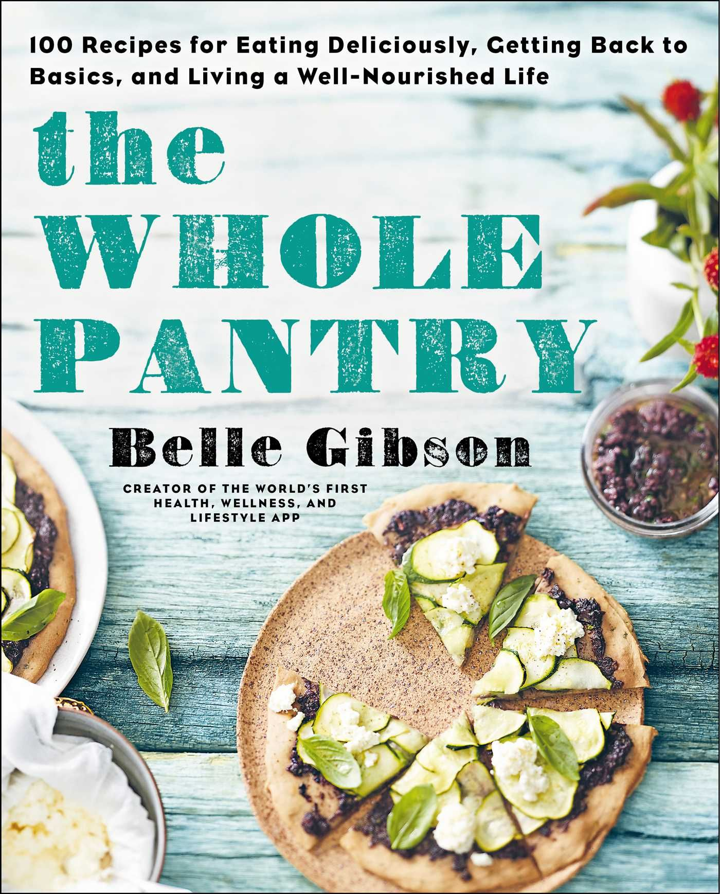 The Whole Pantry 100 Recipes For Eating Deliciously