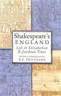 Shakespeares England: Life in Elizabethan and Jacobean Times