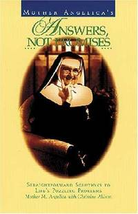 Mother Angelica's Answers, Not Promises: Straightforward Solutions to Life's Puzzling...