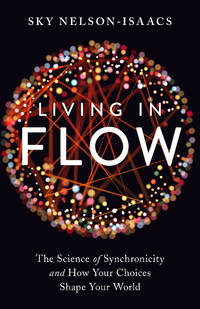 LIVING IN FLOW: The Science Of Synchronicity & How Your Choices Shape Your World