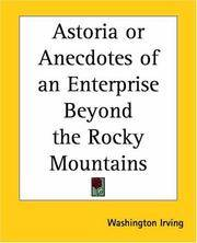 Astoria or Anecdotes Of an Enterprise Beyond the Rocky Mountains