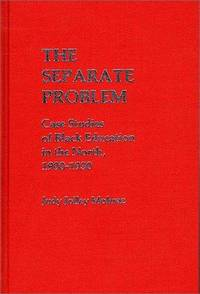 The Separate Problem: Case Studies of Black Education in the North, 1900-1930 (Contributions in Afro-American and African Studies, Number 42)
