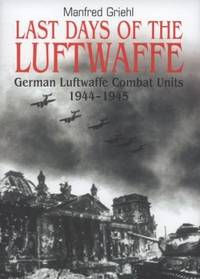 Last Days of the Luftwaffe: German Luftwaffe Combat Units 1944–1945 - w/ Dust...
