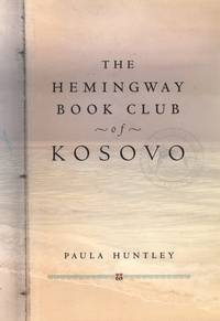 The Hemingway Book Club of Kosovo by  Paula HUNTLEY - First Edition - 2003 - from abookshop and Biblio.com
