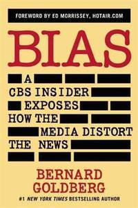 image of Bias: A CBS Insider Exposes How the Media Distort the News