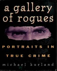 A Gallery of Rogues: Portraits in True Crime