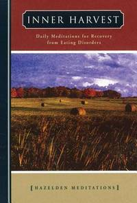 Inner Harvest: Daily Meditations for Recovery from Eating Disorders (Hazelden Meditations)