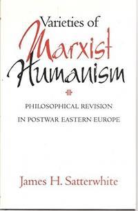 Varieties of Marxist humanism; philosophical revision in postwar Eastern Europe