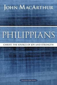 Philippians: Christ, the Source of Joy and Strength (MacArthur Bible Studies)