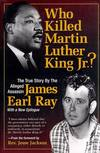 image of WHO KILLED MARTIN LUTHER KING? The True Story By The Alleged Assassin.