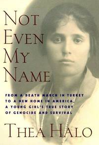 "Not Even My Name : ""From a Death March in Turkey to a New Home in America, a Young Girl's True Story of Genocide and Survival."
