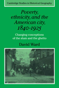 Poverty, Ethnicity and The American City, 1840-1925