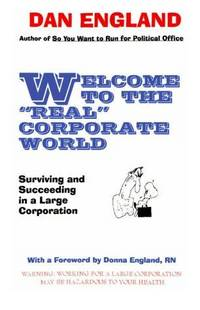 WELCOME TO THE 'REAL' CORPORATE WORLD Surviving and Succeeding in a Large  Corporation