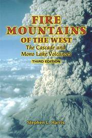 Fire Mountains of the West: The Cascade and Mono Lake Volcanoes
