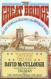 The Great Bridge - The Epic Story Of The Building Of The Brooklyn Bridge