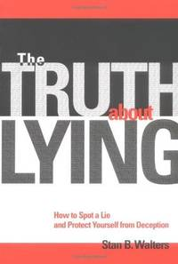The Truth About Lying. How to Spot a Lie and Protect Yourself from Deception.