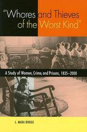WHORES & THIEVES OF THE WORST KIND: A STUDY OF WOMEN, CRIME, AND PRISONS, 1838-2000