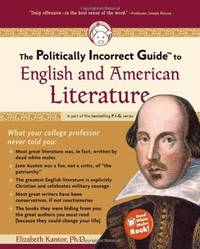 The Politically Incorrect Guide to English And American Literature (Politically Incorrect Guides...