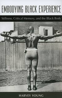 Embodying Black Experience Stillness, Critical Memory, and the Black Body