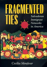 Fragmented Ties: Salvadoran Immigrant Networks in America by Cecilia Menjívar - 2000-07-21
