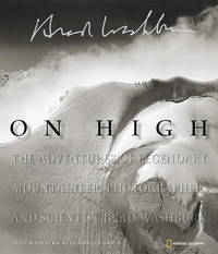 On High: The Adventures of Legendary Mountaineer, Photographer, and Scientist Brad Washburn