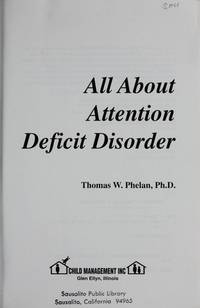 All about Attention Deficit Disorder : Basic Symptoms, Diagnosis and Treatment Children and Adults