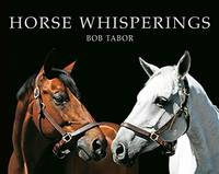 Horse Whisperings (small format): Portraits by Bob Tabor