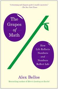 Grapes of Math, The: How Life Reflects Numbers and Numbers Reflect Life