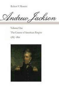 Andrew Jackson: The Course of American Empire, 1767-1821. Vol. 1 by  Robert V Remini - Paperback - Signed First Edition - 3/5/1998 - from SequiturBooks and Biblio.co.uk