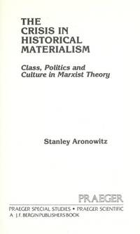 The Crisis in Historical Materialism: Class, Politics and Culture in Marxist Theory by  Stanley Aronowitz - Paperback - from Books on the Web (SKU: 7794)