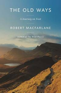 The Old Ways: A Journey on Foot by Robert MacFarlane - First American Edition, First Printing - from S. Bernstein & Co.  and Biblio.com