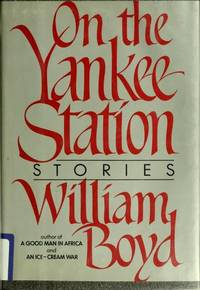On the Yankee Station: Stories by William Boyd by BOYD, William - 1984