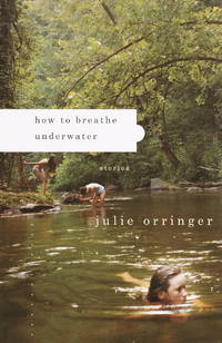 HOW TO BREATHE UNDERWATER by  Julie Orringer - 1st Edition 1st Printing - 2003 - from Joe Staats, Bookseller and Biblio.com