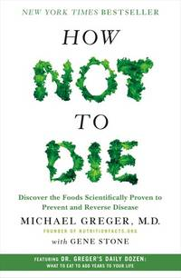 How Not to Die: Discover the Foods Scientifically Proven to Prevent and Reverse Disease by Greger M.D. FACLM, Michael and Stone, Gene - Hardcover