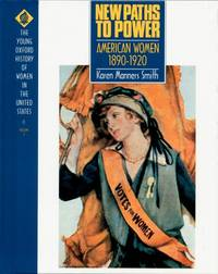 New Paths to Power: American Women, 1890-1920. Volume 7 of the Young Oxford History of Women in the United States
