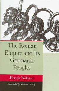 The Roman Empire and its Germanic Peoples by  H Wolfram - First Edition - 1997-12-31 - from The Book House in Dinkytown and Biblio.com