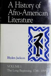 A History of Afro-American Literature. Volume I: The Long Beginning, 1746-1895
