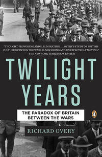 The Twilight Years; The Paradox of Britain Between the Wars.