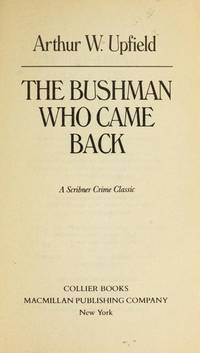The Bushman Who Came Back (Inspector Napoleon Bonaparte Mystery). by Arthur W Upfield - Paperback - First Edition Thus (1988); First Printing indicated by a complet - 1988. - from Black Cat Hill Books and Biblio.com