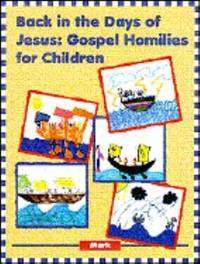 Back in the Days of Jesus: Gospel Homilies for Children: Mark